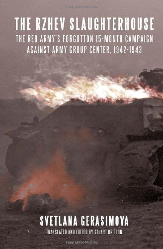 The Rzhev Slaughterhouse: The Red Army's Forgotten 15-month Campaign Against Army Group Center,1942-1943