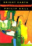 Bright Earth: Art and the Invention of Color (0226036286) by Ball, Philip