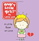 Angry Little Girls: A Little Book of Love