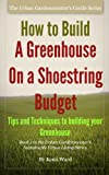 How to Build a Greenhouse on a Shoestring Budget