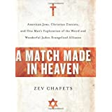 A Match Made in Heaven: American Jews, Christian Zionists, and One Man's Exploration of the Weird and Wonderful Judeo-Evangelical Allianceby Zev Chafets