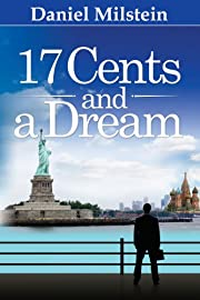 17 Cents & a Dream: My Incredible Journey from the USSR to Living the American Dream