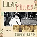 Lilac Mines: A Novel (       UNABRIDGED) by Cheryl Klein Narrated by Bernadette Dunne