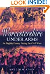Worcestershire Under Arms: An English...