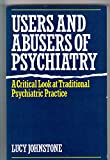 img - for Users and Abusers of Psychiatry: A Critical Look at Traditional Psychiatric Practice book / textbook / text book
