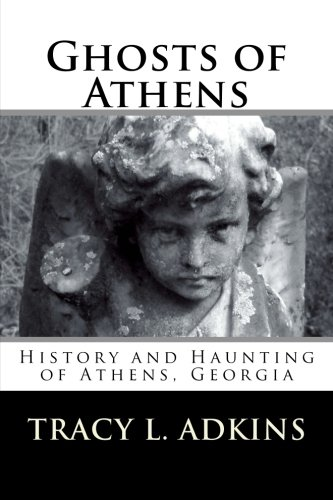 Ghosts of Athens: History and Haunting of Athens, Georgia