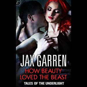 How Beauty Loved the Beast: Tales of the Underlight, Book 3 | [Jax Garren]