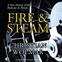 Fire & Steam: A New History of the Railways in Britain (       UNABRIDGED) by Christian Wolmar Narrated by Christian Wolmar