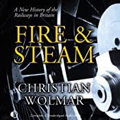 Fire & Steam: A New History of the Railways in Britain | [Christian Wolmar]