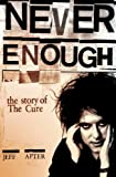 Never Enough: The Story of The Cure