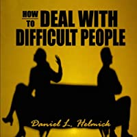 "a description of how to deal with difficult people Dealing with ""difficult"" people preston paul phd journal of healthcare  management: november-december 2005 - volume 50 - issue 6 - ppg 367-370."