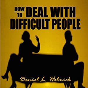 How to Deal with Difficult People: Master Effective Communication Skills So You Can Deal with Difficult People | [Daniel L. Hemlick]