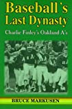 Baseball's Last Dynasty: Charlie Finley's Oakland A's