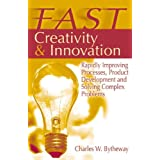 Fast Creativity & Innovation: Rapidly Improving Processes, Product Development and Solving ~ Charles W. Bytheway