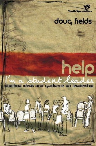 Help I m a Student Leader Practical Ideas and Guidance on Leadership Youth Specialties310259614
