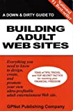 A Down & Dirty Guide to Building Adult Web Sites