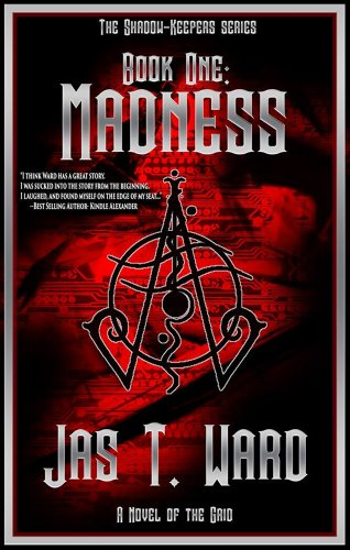 Jas T. Ward - Madness (The Shadow-Keepers Series, #1)