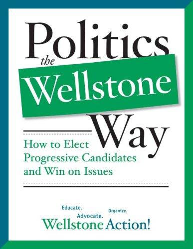 Politics the Wellstone Way: How to Elect Progressive...