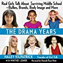 The Drama Years: Real Girls Talk About Surviving Middle School -- Bullies, Brands, Body Image, and More (       UNABRIDGED) by Haley Kilpatrick, Whitney Joiner Narrated by Rose Hannah Maté