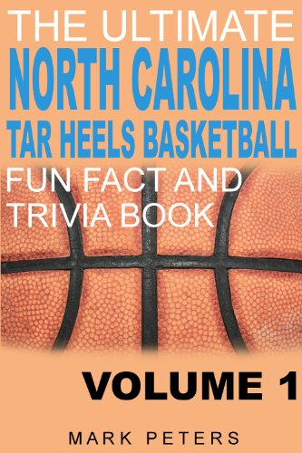The Ultimate North Carolina Tar Heels Fun Fact And Trivia Book - Volume 1