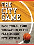 The City Game: Basketball from the Ga...