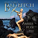 How to Be a Bad Bitch Audiobook by Amber Rose Narrated by Amber Rose