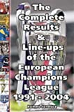 The Complete Results and Line-ups of the European Champions League 1991-2004 (Classic Reprint S.)