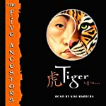 Tiger: The Five Ancestors, Book 1 (       UNABRIDGED) by Jeff Stone Narrated by Kiki Barrera