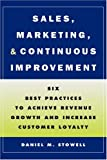 Sales, Marketing, and Continuous Improvement: Six Best Practices to Achieve Revenue Growth and Increase Customer Loyalty (Jossey-Bass Business & Management) (0787908576) by Stowell, Daniel M.