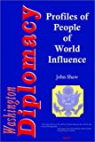 Washington Diplomacy: Interviews with 60 People of World Influence (0875861601) by Shaw, John