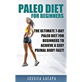 Paleo: Paleo Diet For Beginners: The Ultimate 7-Day Paleo Diet For Beginners To Achieve A Sexy Primal Body Fast! (BONUS RECIPE CHAPTER) (paleo,paleo diet ... cookbook,paleo slow cooker Book 1) ~ Jessica Lacapa