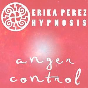 Controla tu Temperamento Hipnosis [Anger Control Hypnosis] | [Erika Perez]