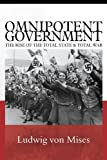 Omnipotent Government: The Rise of the Total State and Total War (0910884153) by Ludwig Von Mises