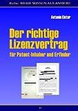 Der richtige Lizenzvertrag: für Patent-Inhaber und Erfinder
