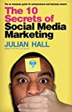 img - for The 10 Secrets of Social Media Marketing: The no nonsense guide for entrepreneurs & business owners: Volume 1 by Mr Julian Hall (2010-12-01) book / textbook / text book