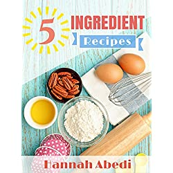 Hannah Abedis 5 Ingredient Recipes Kindle eBook Download for Free