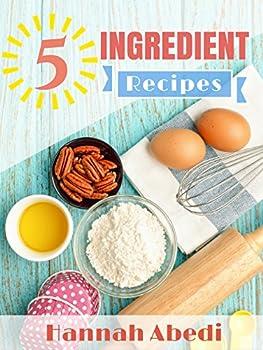 Hannah Abedis 5 Ingredient Recipes Kindle eBook