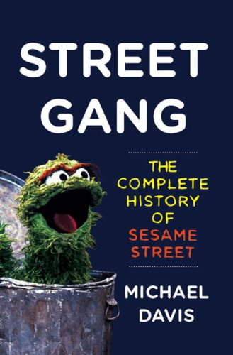 Street Gang: The Complete History of Sesame Street, Michael Davis
