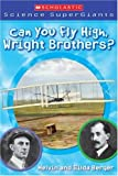 Scholastic Science Supergiants: Can You Fly High, Wright Brothers? (0439833787) by Berger, Melvin