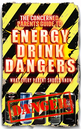 Energy Drink Dangers (The Concerned Parents Guide): What every parent should know