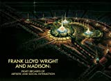 img - for Frank Lloyd Wright and Madison: Eight Decades of Artistic and Social Interaction book / textbook / text book