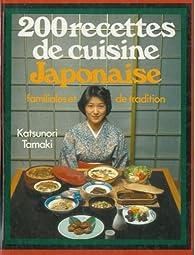 200 recettes de cuisine japonaise familiales et de tradition babelio. Black Bedroom Furniture Sets. Home Design Ideas