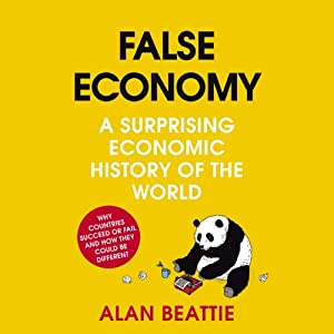 False Economy: A Surprising Economic History of the World | [Alan Beattie]