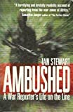 Ambushed : A War Reporters Life on the Line