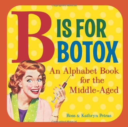 b-is-for-botox-an-alphabet-book-for-the-middle-aged-by-kathryn-petras-2009-08-18
