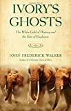 img - for Ivory's Ghosts: The White Gold of History and the Fate of Elephants book / textbook / text book