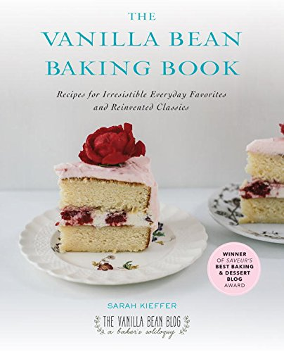 The Vanilla Bean Baking Book: Recipes for Irresistible Everyday Favorites and Reinvented Classics by Sarah Kieffer