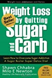 Weight Loss by Quitting Sugar and Carb - Learn How to Overcome Sugar Addiction: A Sugar Buster Super Detox Diet: 1 (Weight Loss, Addiction and Detox)