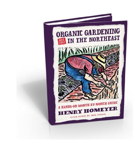 Organic Gardening Not Just in the North East: A Hands-On Month-By-Month Guide