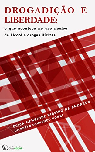 drogadicao-e-liberdade-o-que-acontece-no-uso-nocivo-de-alcool-e-drogas-ilicitas-portuguese-edition
